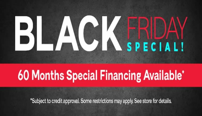 60 Months Special Financing. Black Friday only.